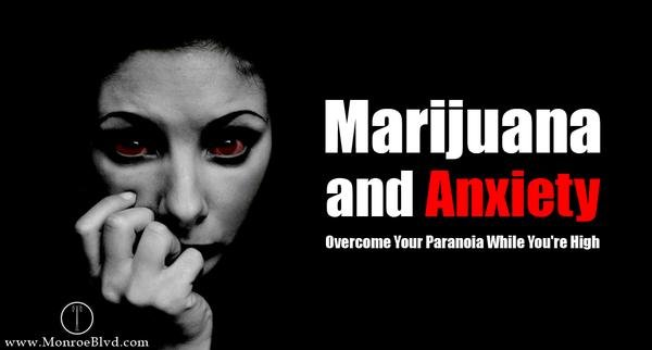 Marijuana and Anxiety - Tips and Tricks To Overcome Your Paranoia While You're High