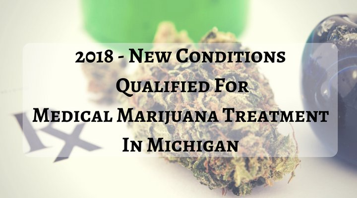 2018 – New Conditions Qualified For Medical Marijuana Treatment in Michigan