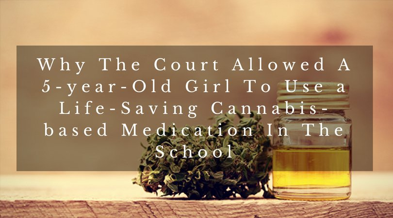 MEDICAL MARIJUANA CARD LOS ANGELES: WHY THE COURT ALLOWED A 5-YEAR-OLD GIRL TO USE A LIFE-SAVING CANNABIS-BASED MEDICATION IN THE SCHOOL?
