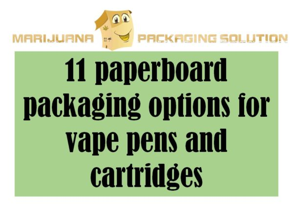 11 Paperboard Packaging Options for Vape Pens and Cartridges