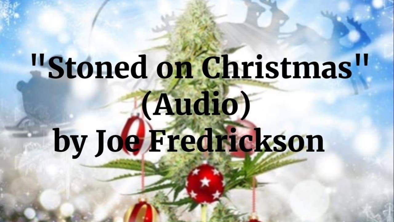 Wrote a Christmas song - Stoned on Christmas - Enjoy!