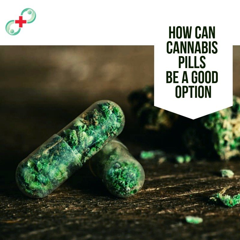 How Can Cannabis Pills Be a Good Option