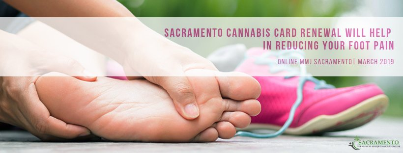 Sacramento Cannabis Card Renewal will help in Reducing Your Foot Pain
